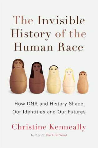 The Invisible History of the Human Race: How DNA and History Shape Our Identities and Our Futures (2014)
