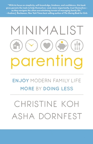 Minimalist Parenting: Enjoy Modern Family Life More by Doing Less (2013)