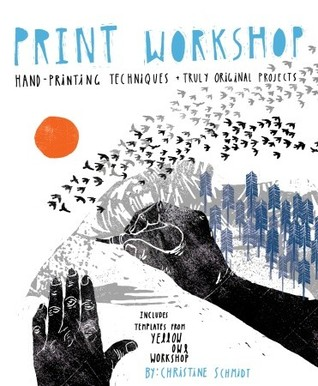 Print Workshop: Hand-Printing Techniques and Truly Original Projects (2010)
