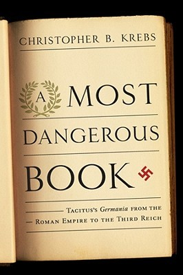 A Most Dangerous Book: Tacitus's Germania from the Roman Empire to the Third Reich (2011)