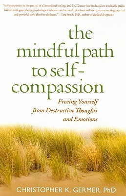 The Mindful Path to Self-Compassion: Freeing Yourself from Destructive Thoughts and Emotions (2009)