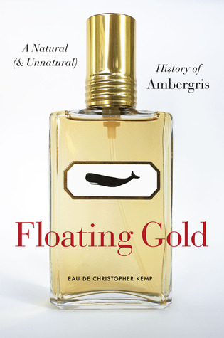 Floating Gold: A Natural (and Unnatural) History of Ambergris (2012)