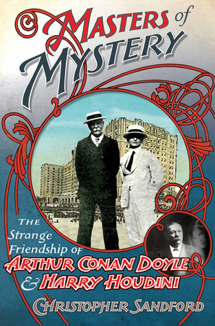 Masters of Mystery: The Strange Friendship of Arthur Conan Doyle and Harry Houdini (2011)