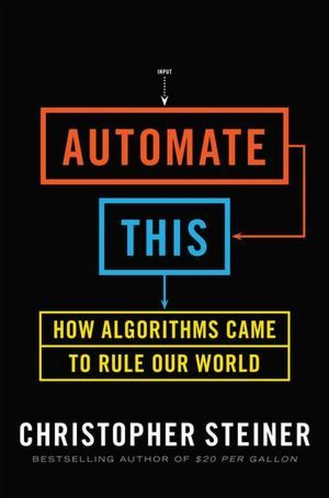 Automate This: How Algorithms Came to Rule Our World (2012)