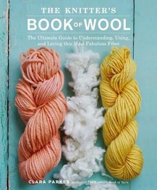 Knitter's Book of Wool: The Ultimate Guide to Understanding, Using, and Loving This Most Fabulous Fiber (2014)