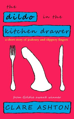 The Dildo in the Kitchen Drawer - a short story of jealousy and slippery fingers (2000)