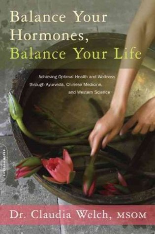[ Balance Your Hormones, Balance Your Life Achieving Optimal Health And Wellness Through Ayurveda, Chinese Medicine, And Western Science By Welch, Claudia]Paperback (2011)