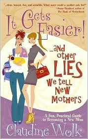 It Gets Easier! And Other Lies We Tell New Mothers (2008)