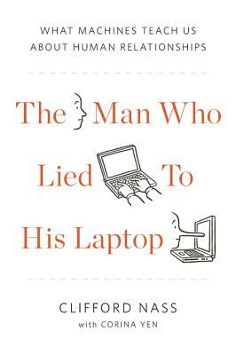 The Man Who Lied to His Laptop: What We Can Learn about Ourselves from Our Machines (2010)