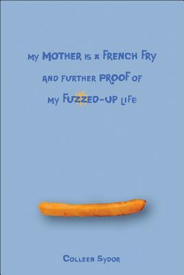 My Mother Is a French Fry and Further Proof of My Fuzzed-Up Life (2008)
