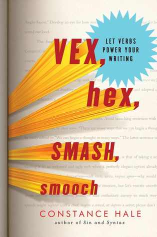 Vex, Hex, Smash, Smooch: Let Verbs Power Your Writing (2012)