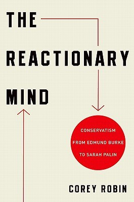 The Reactionary Mind: Conservatism from Edmund Burke to Sarah Palin (2011)