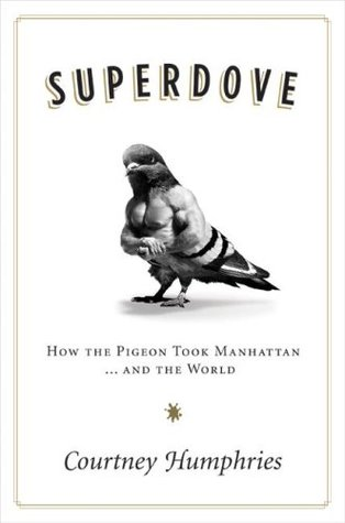 Superdove: How the Pigeon Took Manhattan ... And the World (2008)