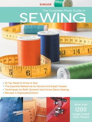 Singer Complete Photo Guide to Sewing - Revised + Expanded Edition: 1200 Full-Color How-To Photos (2009)