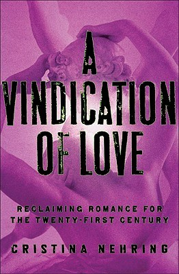 A Vindication of Love: Reclaiming Romance for the Twenty-first Century (2009)