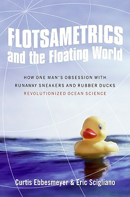 Flotsametrics and the Floating World: How One Man's Obsession with Runaway Sneakers and Rubber Ducks Revolutionized Ocean Science (2009)