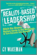 Reality-Based Leadership: Ditch the Drama, Restore Sanity to the Workplace, and Turn Excuses Into Results (2010)