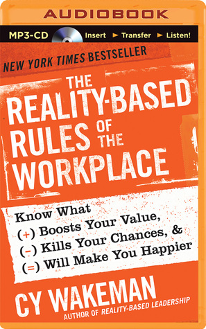 Reality-Based Rules of the Workplace, The: Know What Boosts Your Value, Kills Your Chances, and Will Make You Happier (2014)