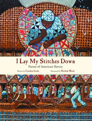 I Lay My Stitches Down: Poems of American Slavery (2012)