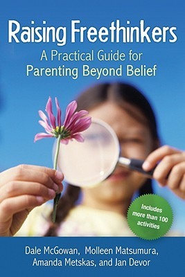 Raising Freethinkers: A Practical Guide for Parenting Beyond Belief (2009)