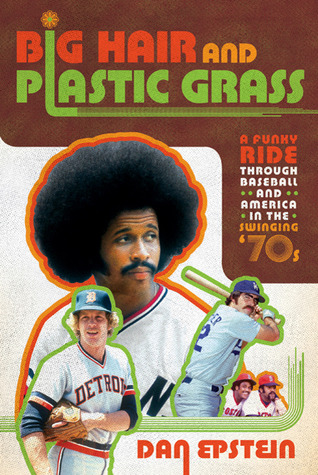 Big Hair and Plastic Grass: A Funky Ride Through Baseball and America in the Swinging '70s (2010)