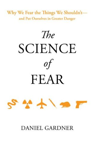 The Science of Fear: Why We Fear the Things We Shouldn't--and Put Ourselves in Greater Danger (2008)