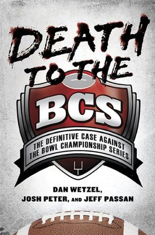 Death to the BCS: The Definitive Case Against the Bowl Championship Series (2010)