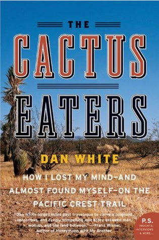 The Cactus Eaters: How I Lost My Mind—and Almost Found Myself—on the Pacific Crest Trail (2008)
