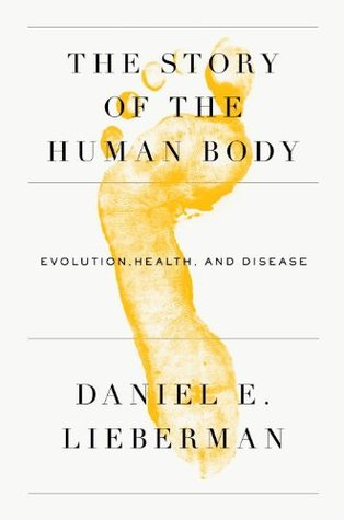 The Story of the Human Body: Evolution, Health, and Disease (2013)
