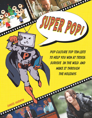 Super Pop!: Pop Culture Top Ten Lists to Help You Win at Trivia, Survive in the Wild, and Make It Through the Holidays (2013)