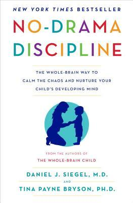 No-Drama Discipline: The Whole-Brain Way to Calm the Chaos and Nurture Your Child's Developing Mind (2014)