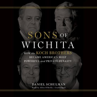 Sons of Wichita: How the Koch Brothers Became America's Most Powerful and Private Dynasty (2014)