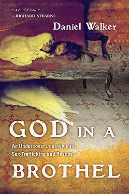 God in a Brothel: An Undercover Journey Into Sex Trafficking and Rescue (2011)