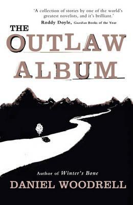 The Outlaw Album. by Daniel Woodrell (2012)