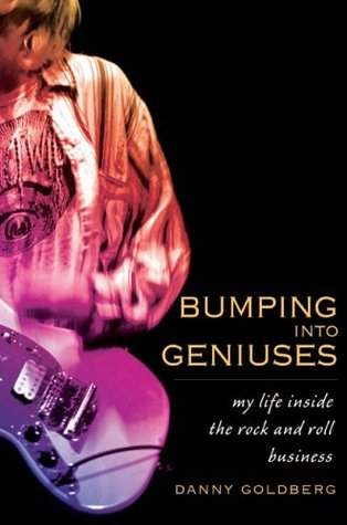 Bumping Into Geniuses: My Life Inside the Rock and Roll Business (2008)