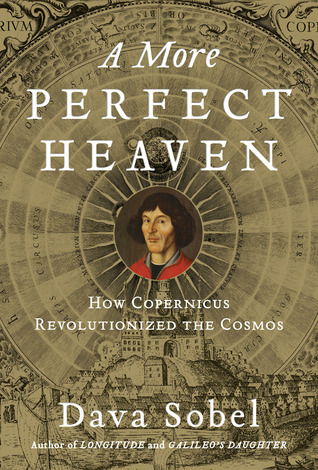 A More Perfect Heaven: How Copernicus Revolutionized the Cosmos (2011)