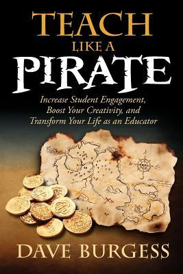 Teach Like a Pirate: Increase Student Engagement, Boost Your Creativity, and Transform Your Life as an Educator (2012)