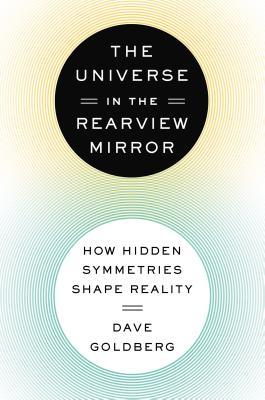 The Universe in the Rearview Mirror: How Hidden Symmetries Shape Reality (2013)