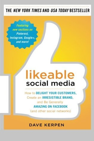 Likeable Social Media: How to Delight Your Customers, Create an Irresistible Brand, and Be Generally Amazing on Facebook (and Other Social Networks) (2011)