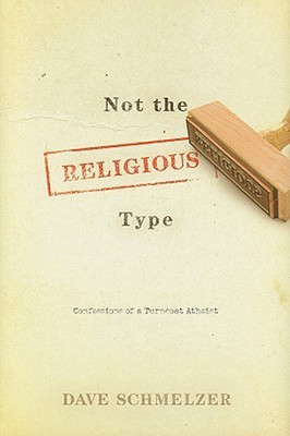 Not the Religious Type: Confessions of a Turncoat Atheist (2008)