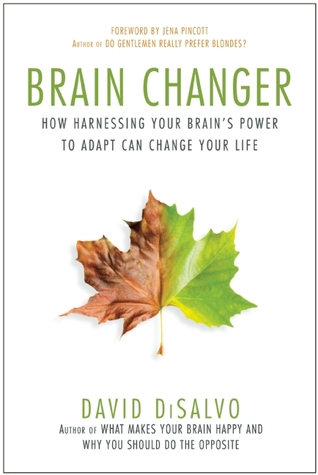 Brain Changer: How Harnessing Your Brain's Power to Adapt Can Change Your Life (2013)