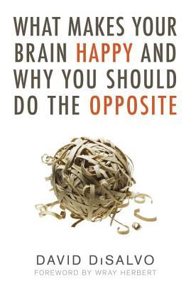 What Makes Your Brain Happy and Why You Should Do the Opposite (2011)