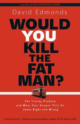 Would You Kill the Fat Man?: The Trolley Problem and What Your Answer Tells Us about Right and Wrong (2013)