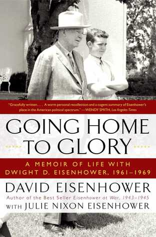 Going Home To Glory: A Memoir of Life with Dwight D. Eisenhower, 1961-1969 (2010)