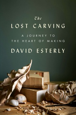 The Lost Carving: A Journey to the Heart of Making (2012)