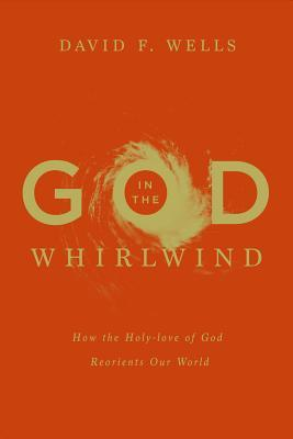 God in the Whirlwind: How the Holy-Love of God Reorients Our World (2014)