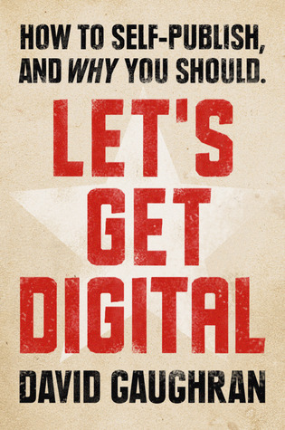 Let's Get Digital: How To Self-Publish, And Why You Should (Let's Get Digital, #1) (2011)