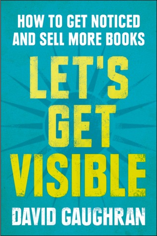 Let's Get Visible: How To Get Noticed And Sell More Books (Let's Get Digital, #2) (2013)