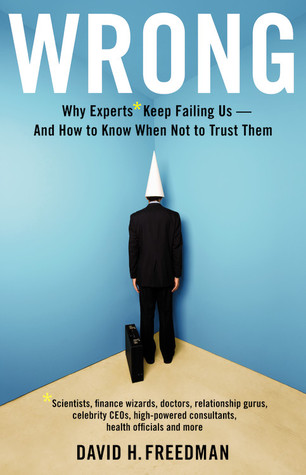Wrong: Why Experts Keep Failing Us and How to Know When Not to Trust Them (2010)
