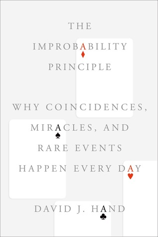 The Improbability Principle: Why Coincidences, Miracles, and Rare Events Happen Every Day (2014)